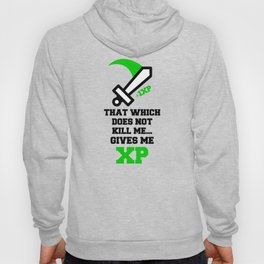 THAT WHICH DOES NOT KILL ME...GIVES ME XP Quote Hoody