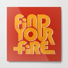 find your fire Metal Print