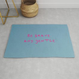 be brave and gentle -courageous,fearless,wild,hardy,hope,persevering Rug