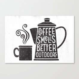 COFFEE SMELLS BETTER OUTDOORS Canvas Print