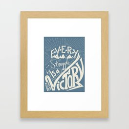 Every struggle is a victory Framed Art Print