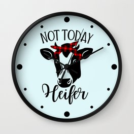 Not Today Heifer, Funny Quote Wall Clock