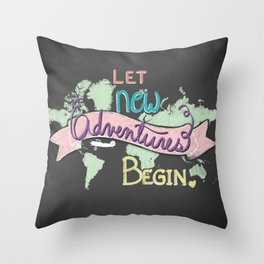 Let New Adventures Begin - Inspirational Quote Art Print - Chalkbooard and Hand lettering Throw Pillow