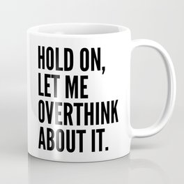 Hold On Let Me Overthink About It Coffee Mug