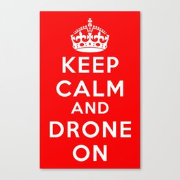 Keep Calm And Drone On Canvas Print