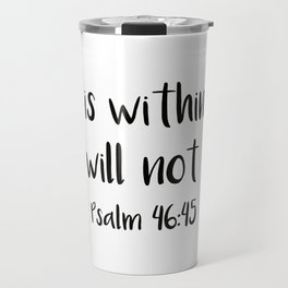 God is within her... Psalm 46:45 Travel Mug