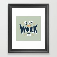 Put That Work In Framed Art Print