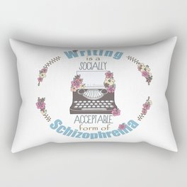 Writing Is A Socially Acceptable Form Of Schizophrenia Rectangular Pillow