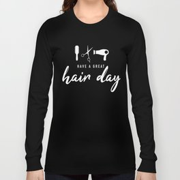 Have A Great Hair Day Long Sleeve T-shirt