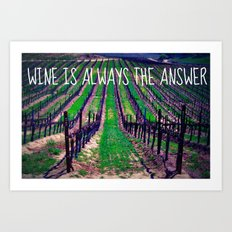Wine is Always the Answer  Art Print