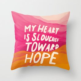 My Heart Is Slouched Towards Hope Throw Pillow