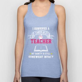 I Survived A Career As A Teacher My Sanity Is Still Somewhat Intact T-Shirt Unisex Tank Top