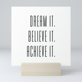 Dream It, Believe It, Achieve It. Mini Art Print