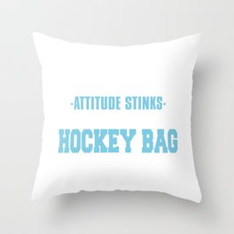 If You Think My Attitude Stinks You Should Smell My Hockey Bag Throw Pillow