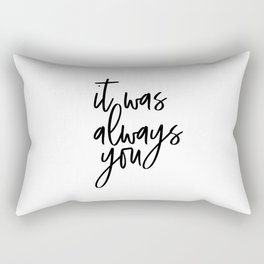 It Was Always You, Word Art, Motivational Quote, Inspirational Quote, Gift Idea Rectangular Pillow