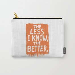 The Less I Know, the Better. Carry-All Pouch
