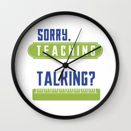 Is My Teaching Interrupting Your Talking Teacher Kindergarten Senior High Elementary Wall Clock