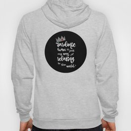 Sardonic Humor Is Just My Way Of Dealing With The World Hoody