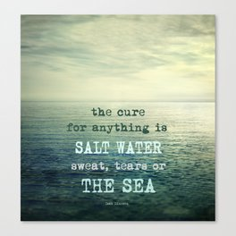 The cure for anything is salt water, sweat, tears, or the sea.    Dinesen Canvas Print