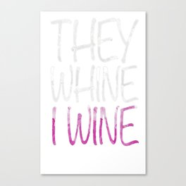They Whine I Wine T-Shirt Funny Drinking Gift Shirt Canvas Print