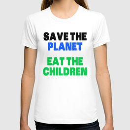 Save The Planet Eat The Children T-shirt