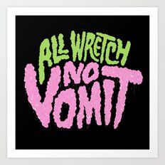 All Wretch No Vomit Art Print
