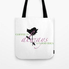 Coffee is Always a Good Idea III Tote Bag