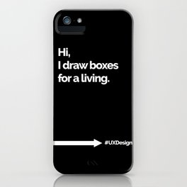Hi, I draw boxes #UXDesign iPhone Case