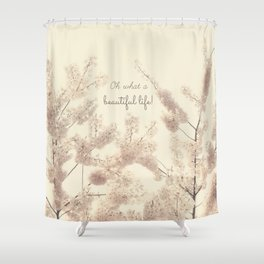 Oh What a Beautiful Life! Shower Curtain
