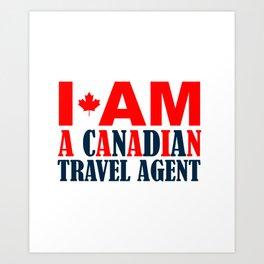 I Am A Canadian Travel Agent Art Print
