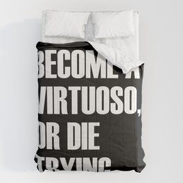 Become a virtuoso or die trying Comforters
