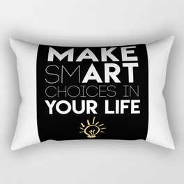 MAKE SMART CHOICES IN YOUR LIFE - motivational quote Rectangular Pillow