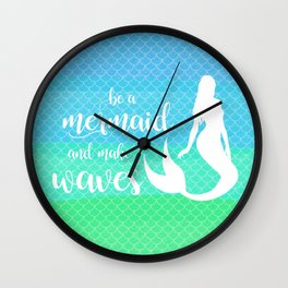 Be a mermaid and make waves Wall Clock