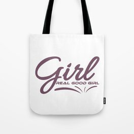 """Special Girl Real Good Girl"" for special and gift from above girl like you! Makes a nice gift too!  Tote Bag"