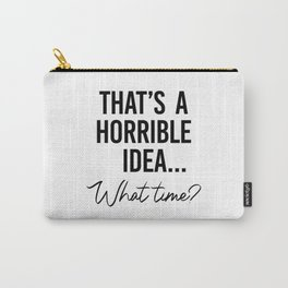 That's a Horrible Idea What Time Shirt. Best friend gift. Besties Birthday. Sassy southern girl Carry-All Pouch