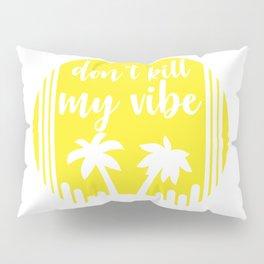 Don't kill my vibe Pillow Sham