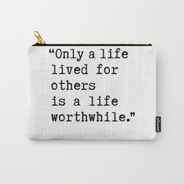 Albert Einstein quote - Only a life lived for others is a life worthwhile. Carry-All Pouch