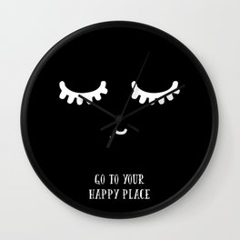 GO TO YOUR HAPPY PLACE Wall Clock