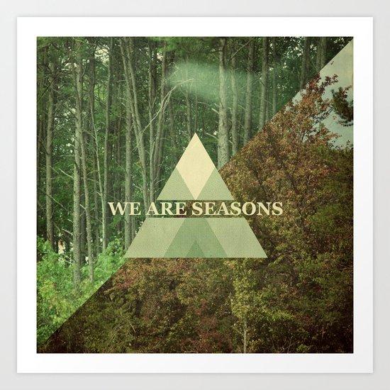 we are seasons Art Print