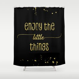 TEXT ART GOLD Enjoy the little things Shower Curtain