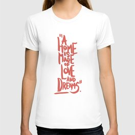 Motivation Quote - Illustration - Home - Dreams - Inspiration - life - happiness - love T-shirt