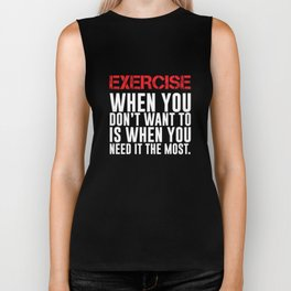Exercise You Don't Want to When You Need it Most T-Shirt Biker Tank