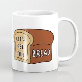 Let's Get This Bread Coffee Mug