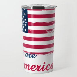 We are Americans,USA Products Travel Mug