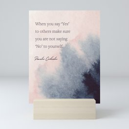 When you say 'Yes'  to others make sure  you are not saying  'No' to yourself. Paulo Cohelo Mini Art Print