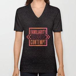 Familiarity breeds contempt Unisex V-Neck