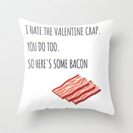 Let's switch the Valentine's crap with some bacon Throw Pillow
