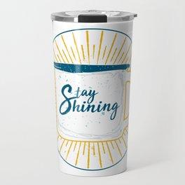 Stay Shining! Travel Mug