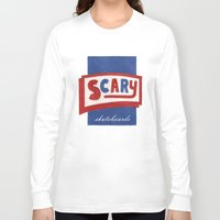 scary Long Sleeve T-shirts featuring Scary by Lance Turner