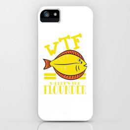 """A Flounder T-shirt Design that says """"WTF! Where's the Flounder?"""" Fish Ocean Sea Rare Species iPhone Case"""